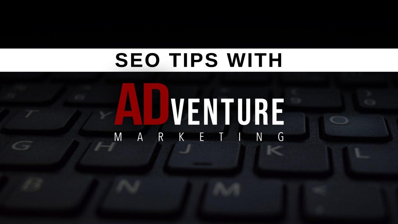 seo tips with ADventure Marketing | Digital Marketing Tampa
